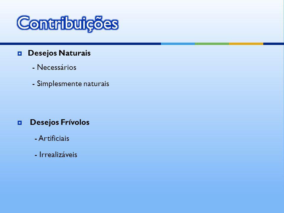 Desejos Naturais - Necessários - Simplesmente naturais Desejos Frívolos - Artificiais - Irrealizáveis