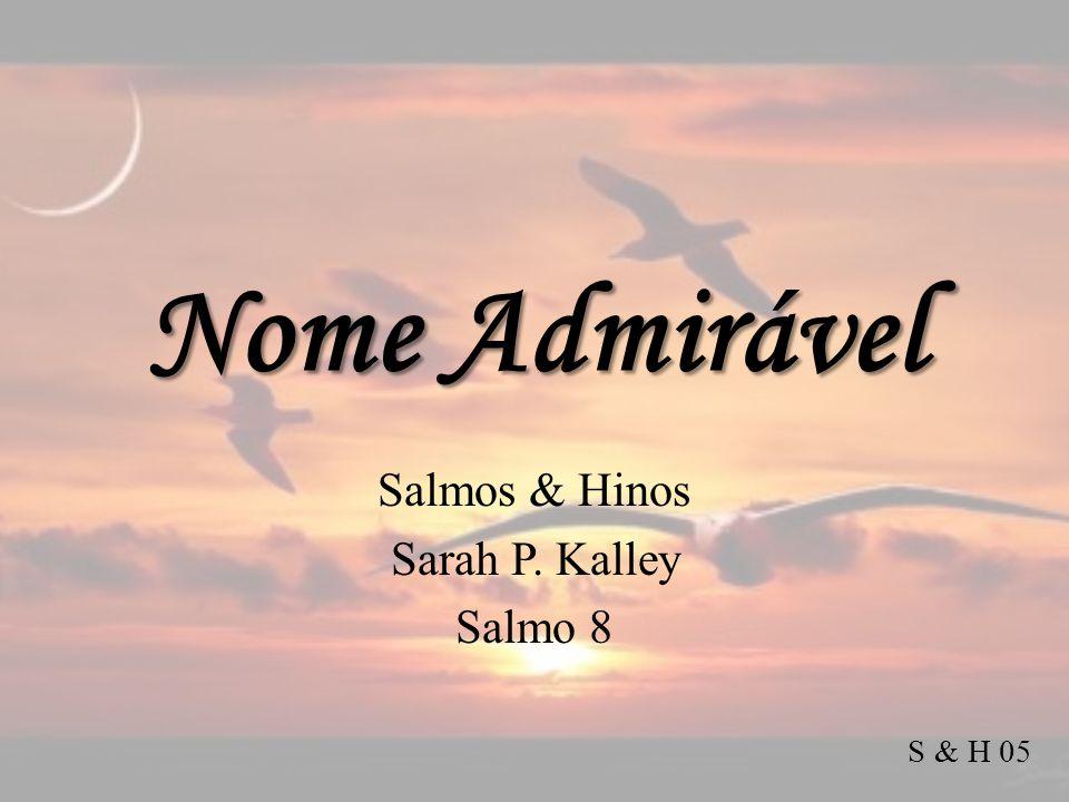 Nome Admirável Salmos & Hinos Sarah P. Kalley Salmo 8 S & H 05