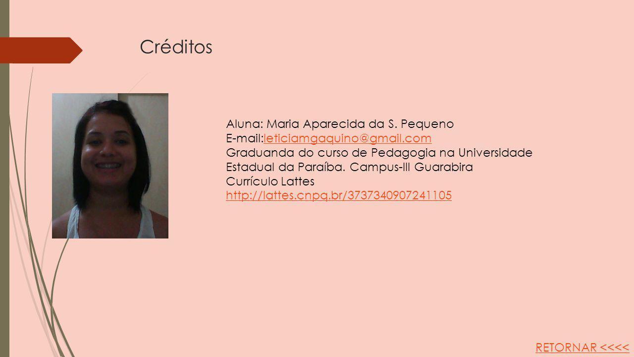 Créditos Aluna: Maria Aparecida da S. Pequeno E-mail:leticiamgaquino@gmail.comleticiamgaquino@gmail.com Graduanda do curso de Pedagogia na Universidad