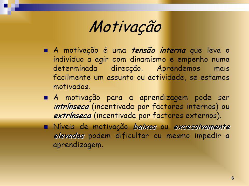 6 Motivação A motivação é uma tensão interna que leva o indivíduo a agir com dinamismo e empenho numa determinada direcção.