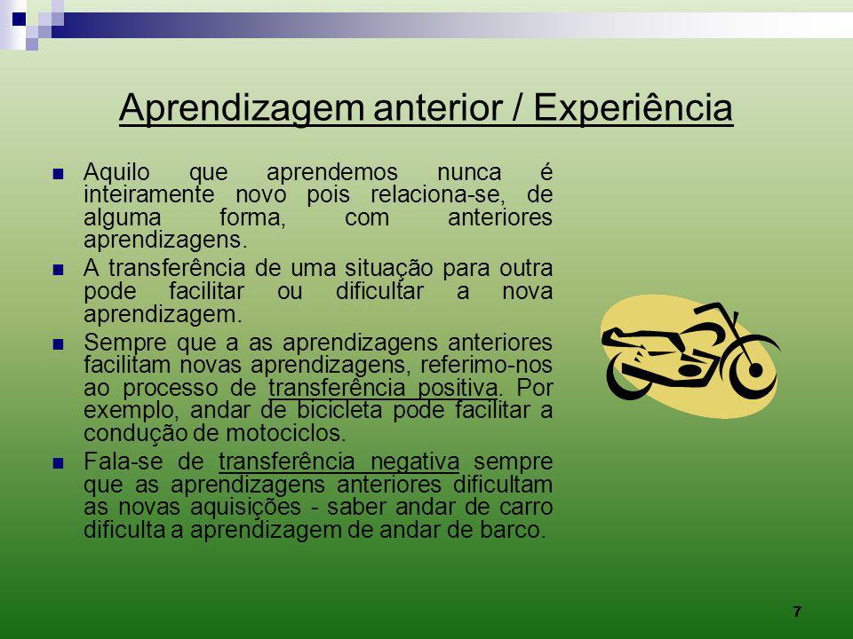 7 Aprendizagem anterior / Experiência Aquilo que aprendemos nunca é inteiramente novo pois relaciona-se, de alguma forma, com anteriores aprendizagens