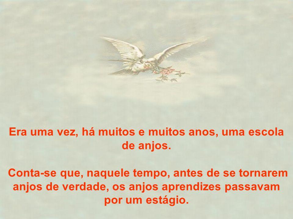 Era uma vez, há muitos e muitos anos, uma escola de anjos. Conta-se que, naquele tempo, antes de se tornarem anjos de verdade, os anjos aprendizes pas