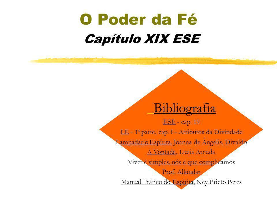O Poder da Fé Capítulo XIX ESE Bibliografia ESE - cap.