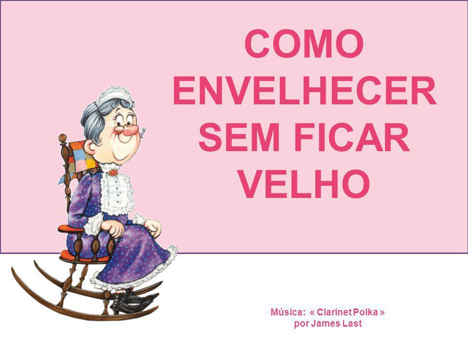 Música: « Clarinet Polka » por James Last COMO ENVELHECER SEM FICAR VELHO