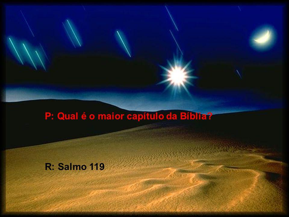 P: Qual é o capítulo que está no centro da Bíblia? R: Salmo 118