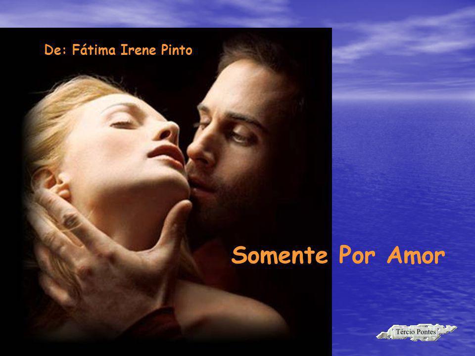 Somente Por Amor De: Fátima Irene Pinto