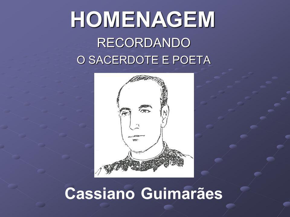 HOMENAGEM RECORDANDO O SACERDOTE E POETA Cassiano Guimarães