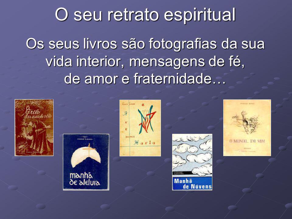 O seu retrato espiritual Os seus livros são fotografias da sua vida interior, mensagens de fé, de amor e fraternidade…