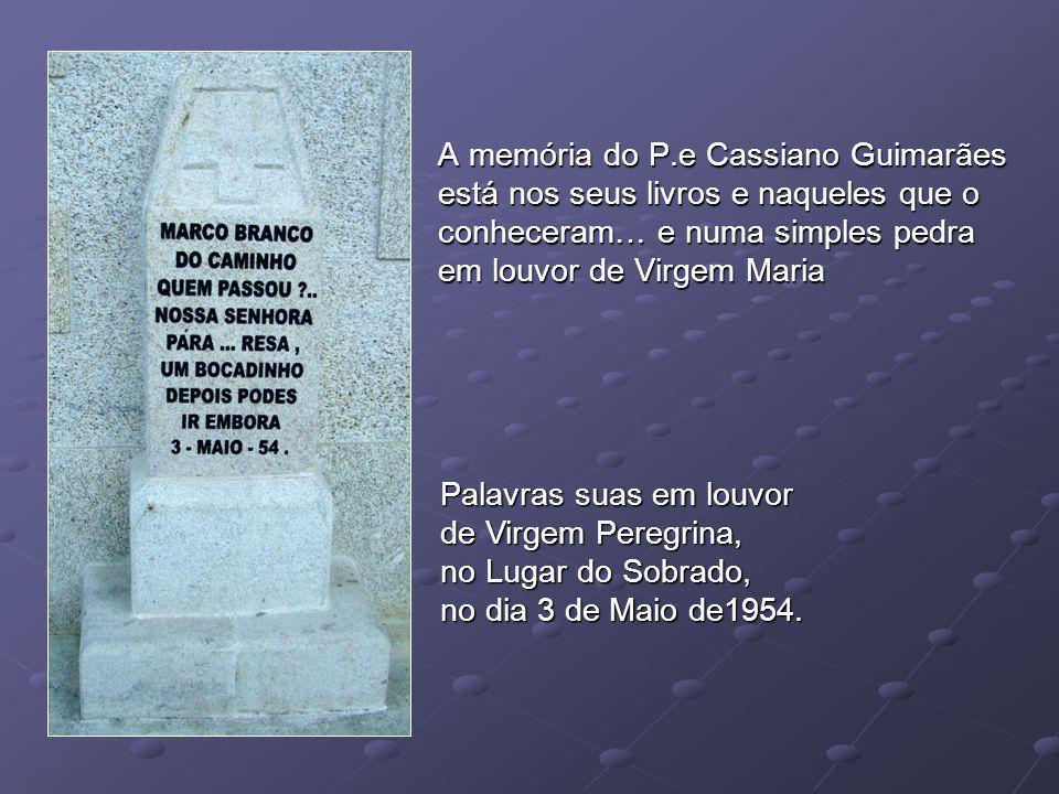 A memória do P.e Cassiano Guimarães está nos seus livros e naqueles que o conheceram… e numa simples pedra em louvor de Virgem Maria Palavras suas em