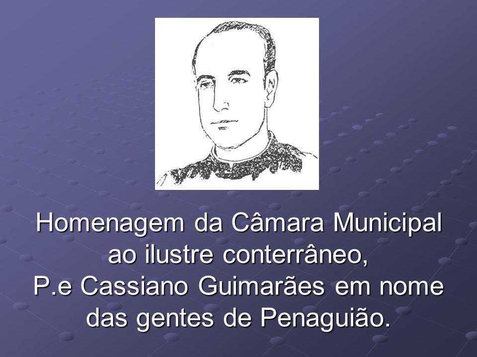 Homenagem da Câmara Municipal ao ilustre conterrâneo, P.e Cassiano Guimarães em nome das gentes de Penaguião.