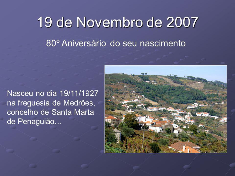 19 de Novembro de 2007 80º Aniversário do seu nascimento Nasceu no dia 19/11/1927 na freguesia de Medrões, concelho de Santa Marta de Penaguião…