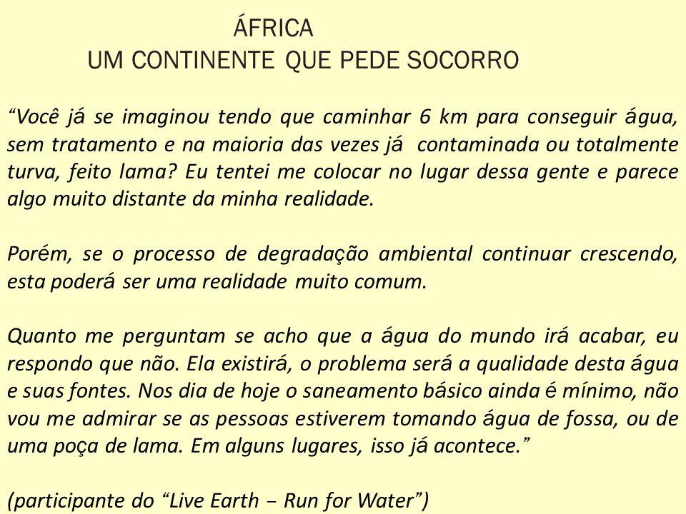 ÁFRICA UM CONTINENTE QUE PEDE SOCORRO Você j á se imaginou tendo que caminhar 6 km para conseguir á gua, sem tratamento e na maioria das vezes j á contaminada ou totalmente turva, feito lama.