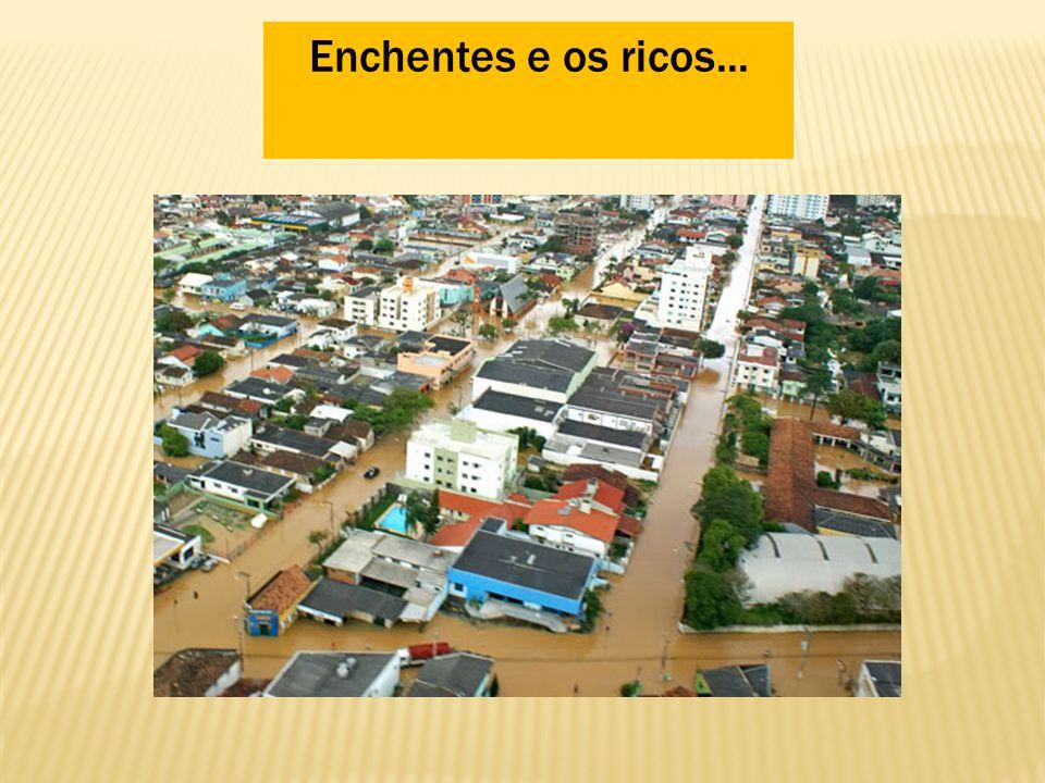 Enchentes e os ricos...
