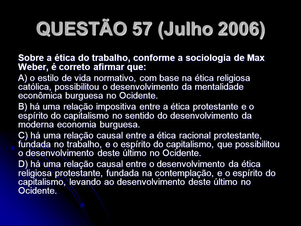 QUESTÃO 57 (Julho 2006) Sobre a ética do trabalho, conforme a sociologia de Max Weber, é correto afirmar que: A) o estilo de vida normativo, com base