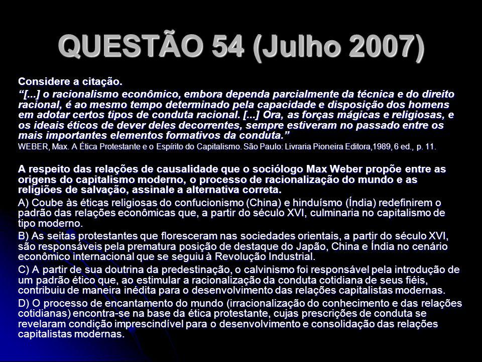 QUESTÃO 54 (Julho 2007) Considere a citação. [...] o racionalismo econômico, embora dependa parcialmente da técnica e do direito racional, é ao mesmo
