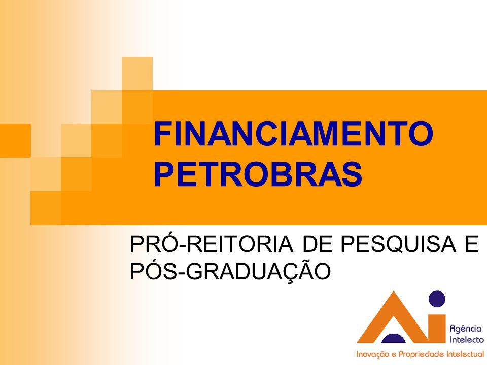 FINANCIAMENTO PETROBRAS PRÓ-REITORIA DE PESQUISA E PÓS-GRADUAÇÃO