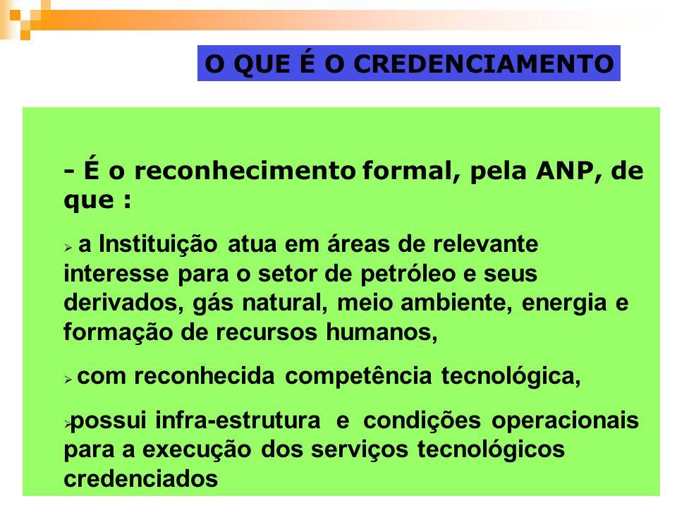 - É o reconhecimento formal, pela ANP, de que : a Instituição atua em áreas de relevante interesse para o setor de petróleo e seus derivados, gás natu