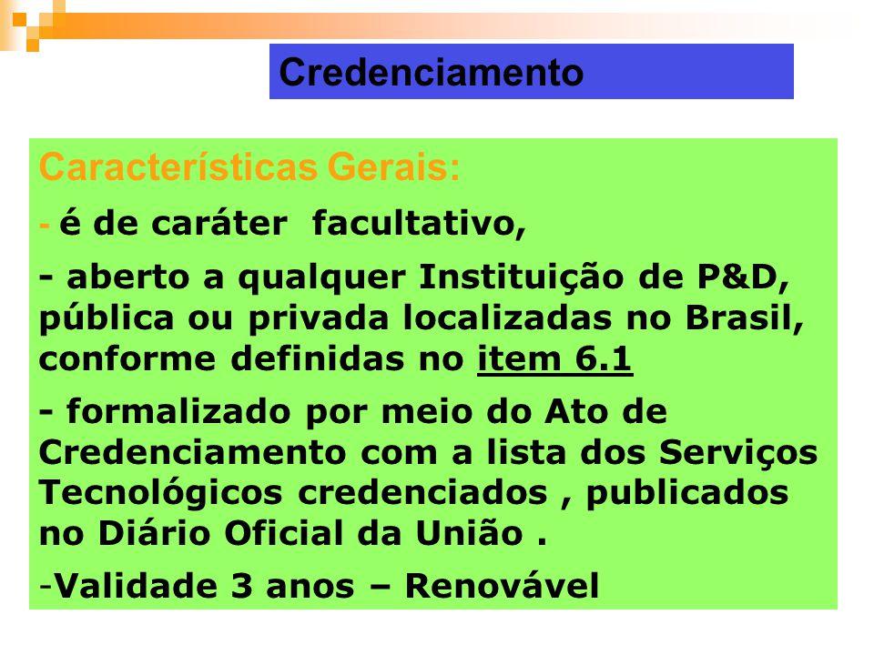 Características Gerais: - é de caráter facultativo, - aberto a qualquer Instituição de P&D, pública ou privada localizadas no Brasil, conforme definid