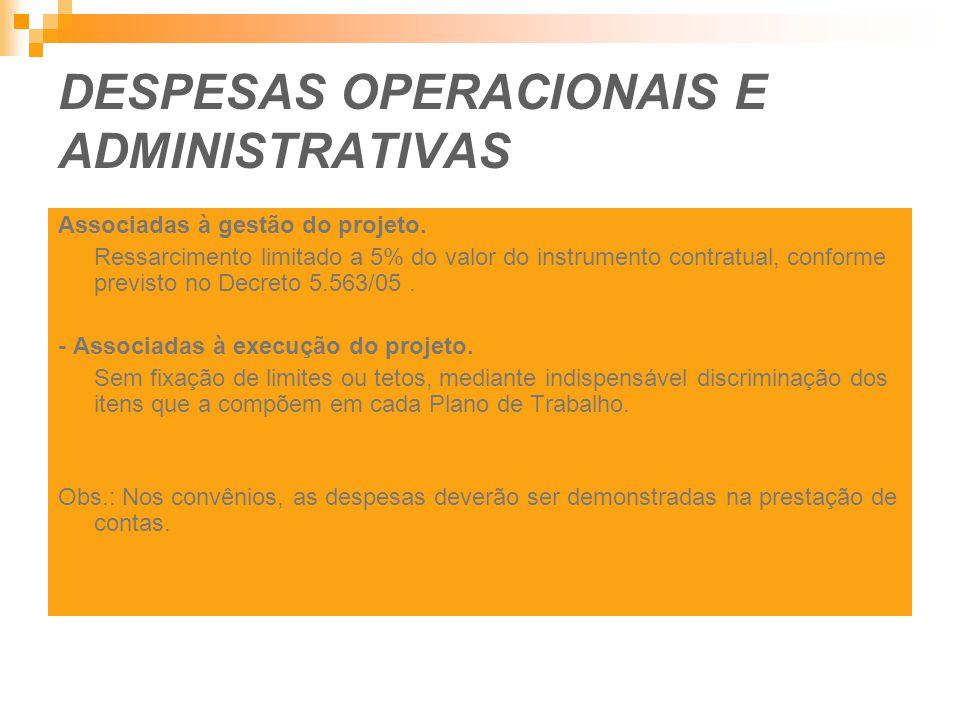 DESPESAS OPERACIONAIS E ADMINISTRATIVAS Associadas à gestão do projeto. Ressarcimento limitado a 5% do valor do instrumento contratual, conforme previ