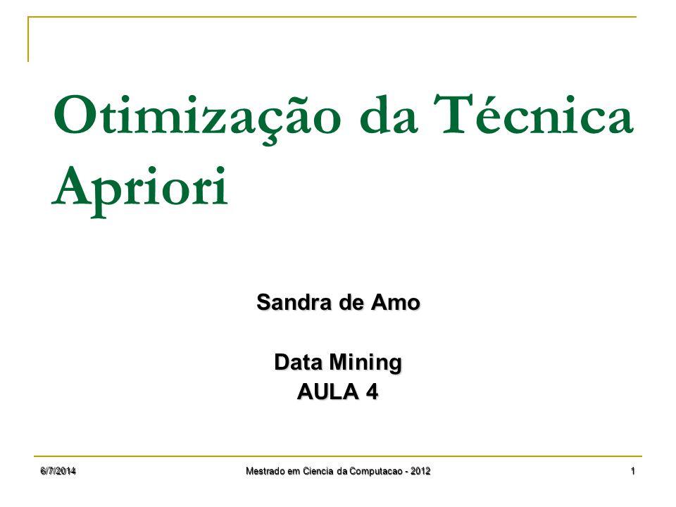 6/7/2014 Mestrado em Ciencia da Computacao - 2012 1 Otimização da Técnica Apriori Sandra de Amo Data Mining AULA 4