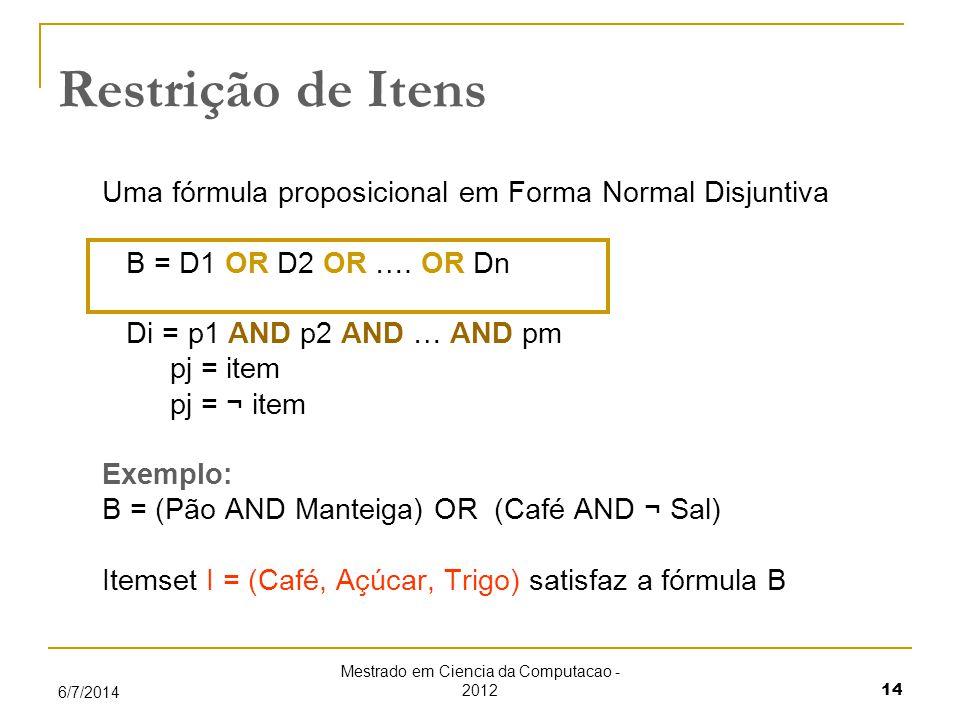 Mestrado em Ciencia da Computacao - 2012 14 6/7/2014 Restrição de Itens Uma fórmula proposicional em Forma Normal Disjuntiva B = D1 OR D2 OR ….