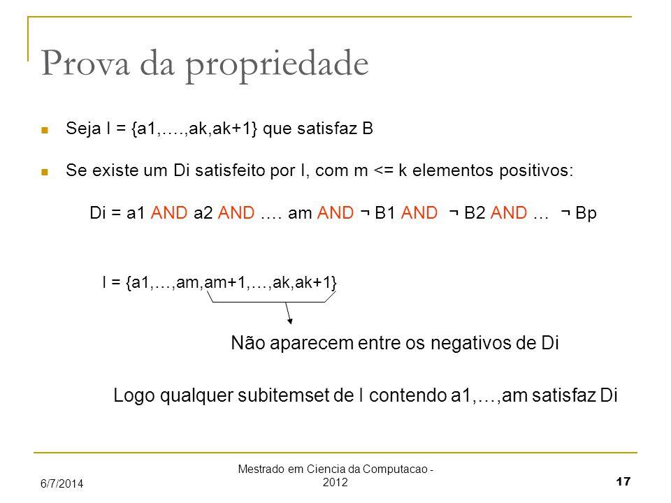 Mestrado em Ciencia da Computacao - 2012 17 6/7/2014 Prova da propriedade Seja I = {a1,….,ak,ak+1} que satisfaz B Se existe um Di satisfeito por I, com m <= k elementos positivos: Di = a1 AND a2 AND ….