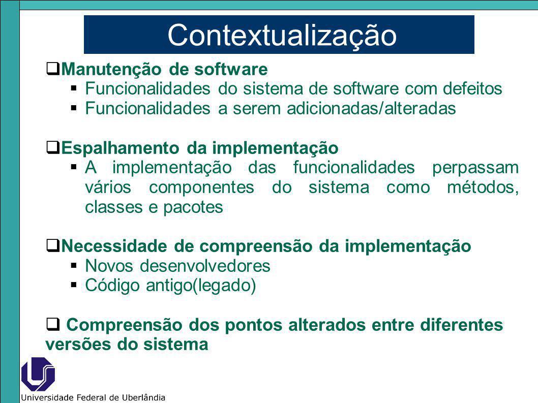 Caracterização do problema Rastreabilidade entre documentação e código fonte não documentada Dificuldade de focalização em partes específicas do código fonte durante a manutenção Distância sintática e semântica entre os vocabulários presentes no código fonte e documentação