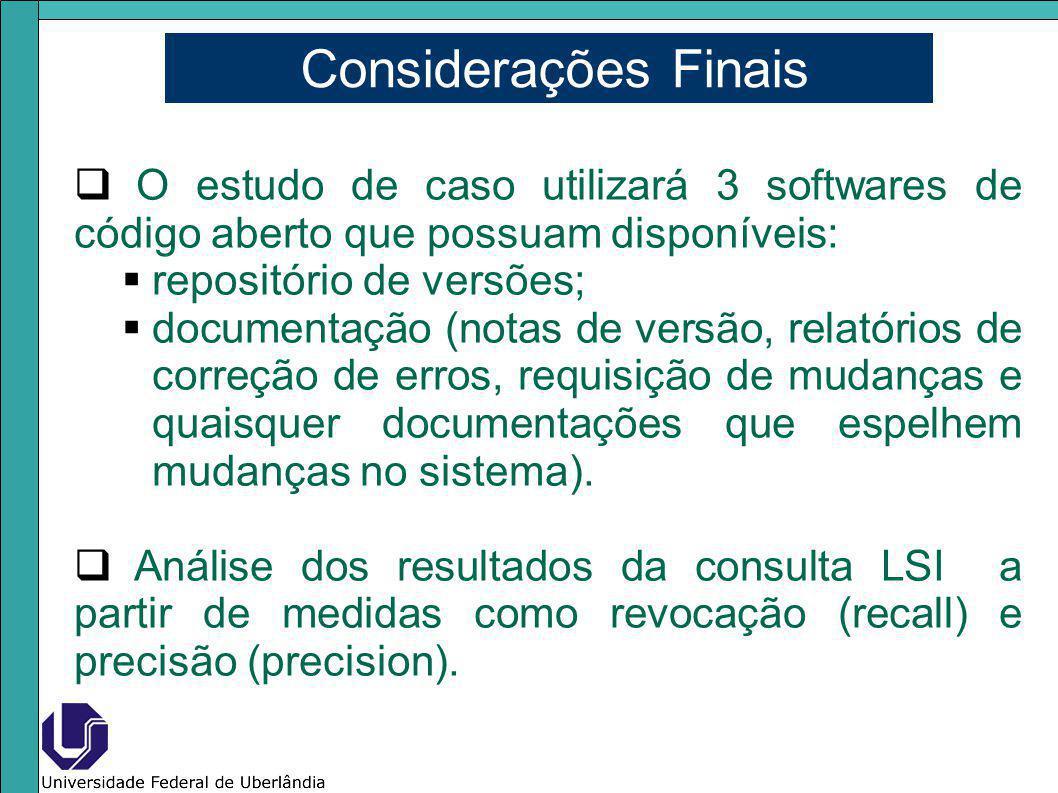 Considerações Finais O estudo de caso utilizará 3 softwares de código aberto que possuam disponíveis: repositório de versões; documentação (notas de v