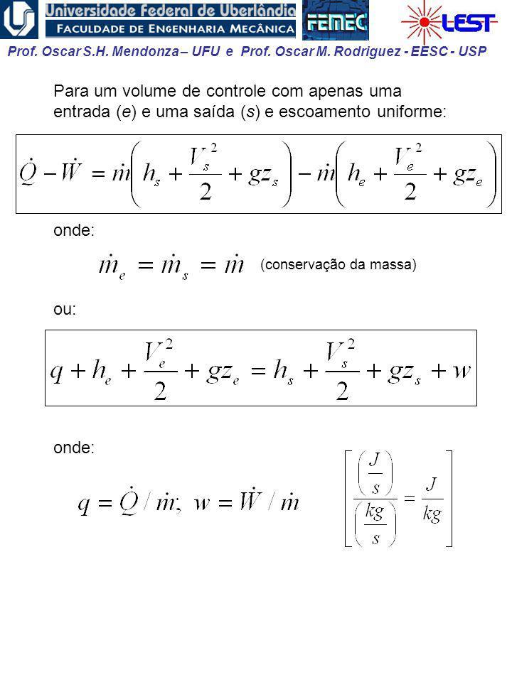 Prof. Oscar S.H. Mendonza – UFU e Prof. Oscar M. Rodriguez - EESC - USP Para um volume de controle com apenas uma entrada (e) e uma saída (s) e escoam