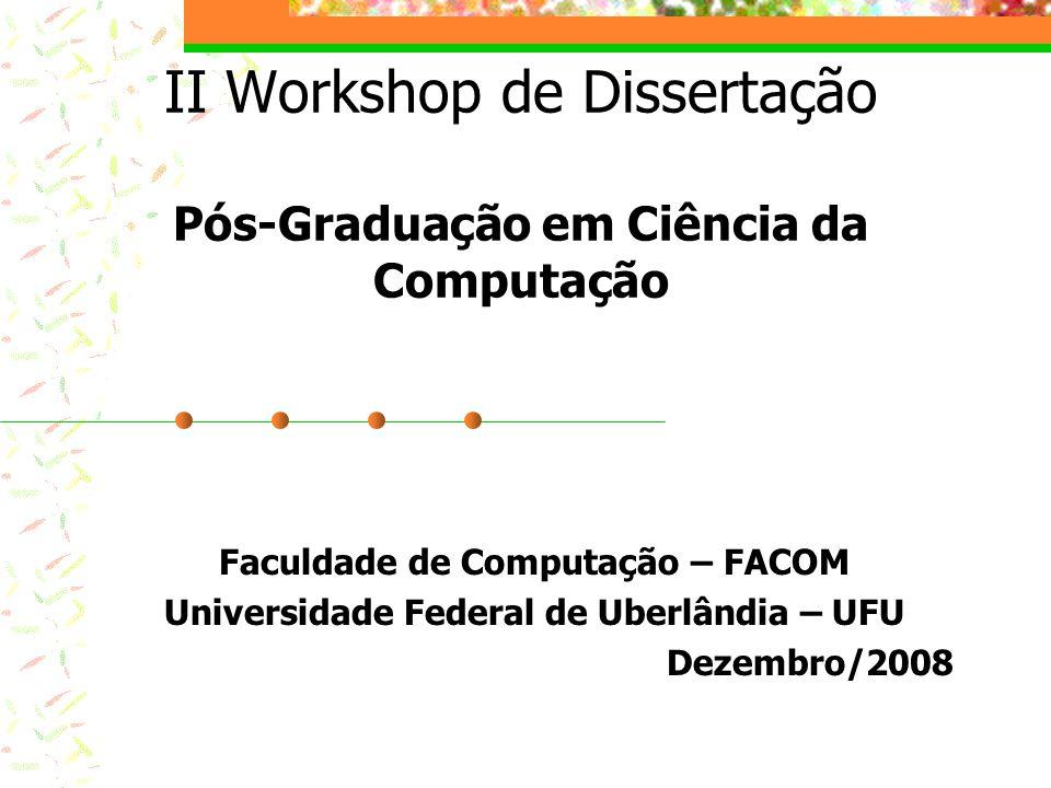II Workshop de Dissertação Pós-Graduação em Ciência da Computação Faculdade de Computação – FACOM Universidade Federal de Uberlândia – UFU Dezembro/2008