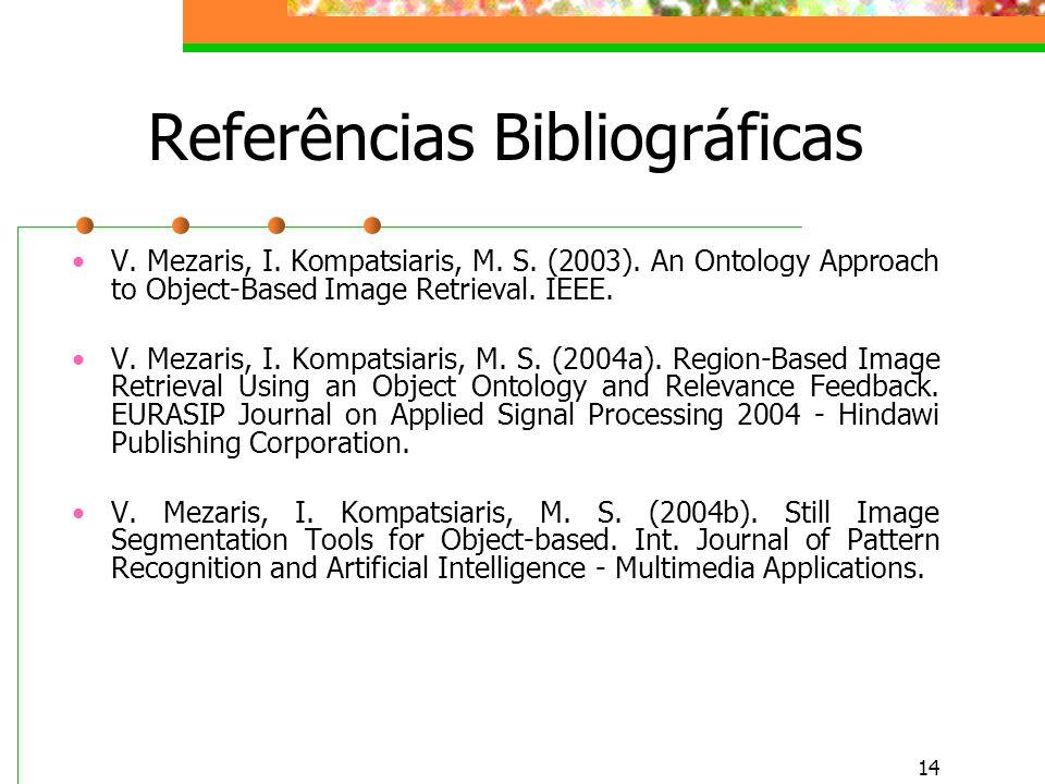 14 Referências Bibliográficas V. Mezaris, I. Kompatsiaris, M.