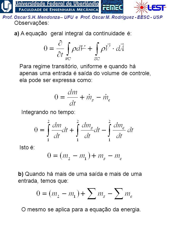 Prof. Oscar S.H. Mendonza – UFU e Prof. Oscar M. Rodriguez - EESC - USP Observações: a) A equação geral integral da continuidade é: Para regime transi