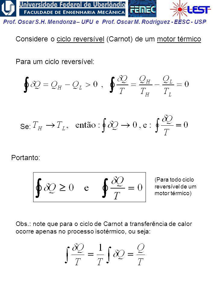 Prof. Oscar S.H. Mendonza – UFU e Prof. Oscar M. Rodriguez - EESC - USP Para um ciclo reversível: Portanto: Se: (Para todo ciclo reversível de um moto