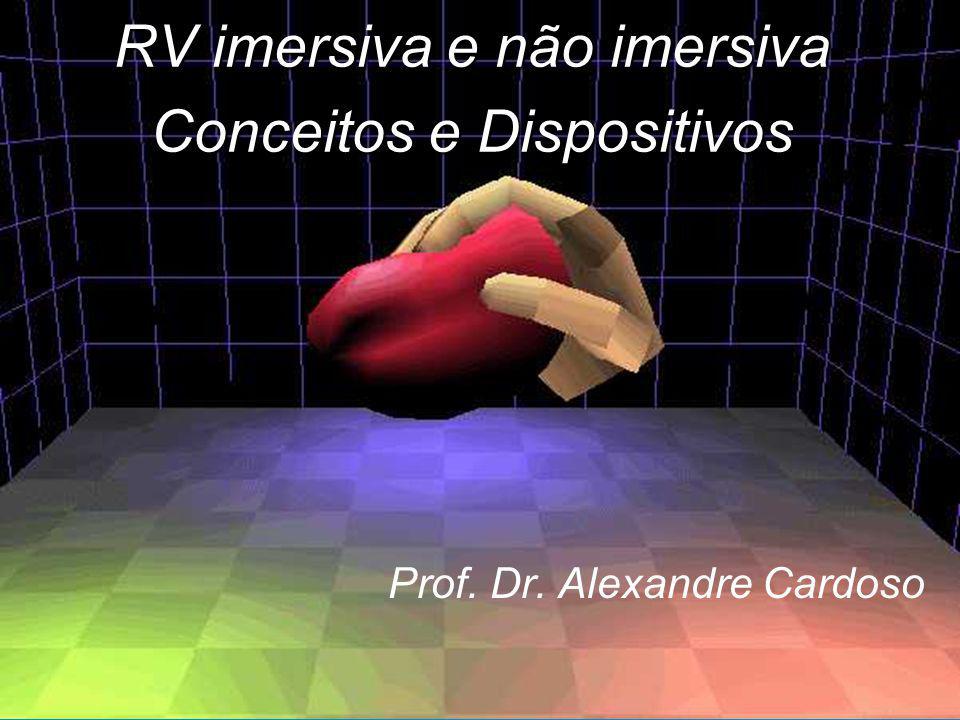 Alexandre Cardoso RV imersiva e não imersiva Conceitos e Dispositivos Prof. Dr. Alexandre Cardoso