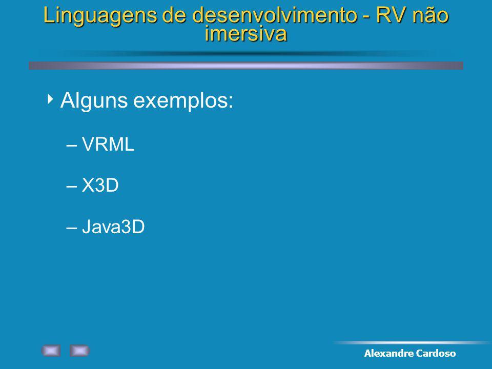 Linguagens de desenvolvimento - RV não imersiva Alguns exemplos: –VRML –X3D –Java3D