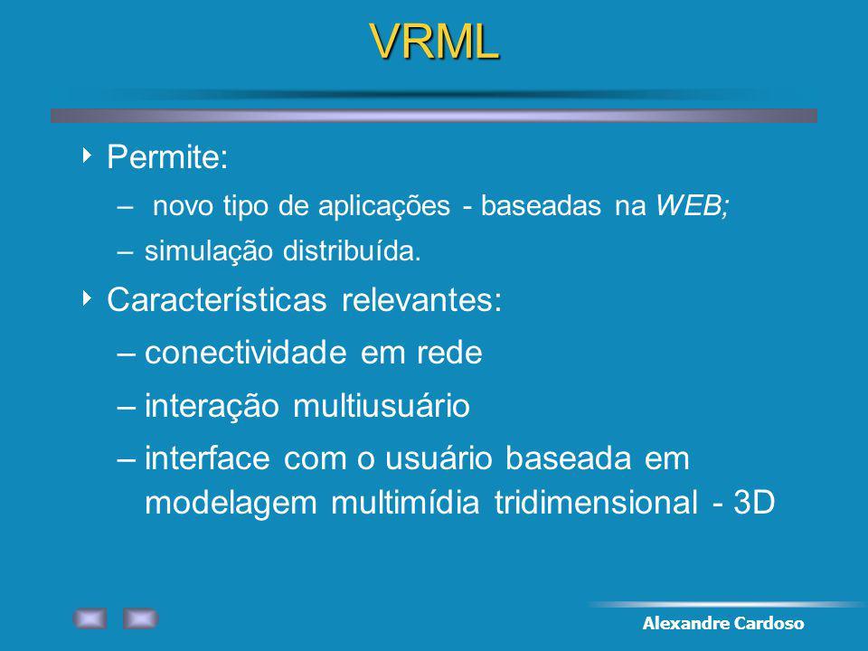 Alexandre CardosoVRML Permite: – novo tipo de aplicações - baseadas na WEB; –simulação distribuída.