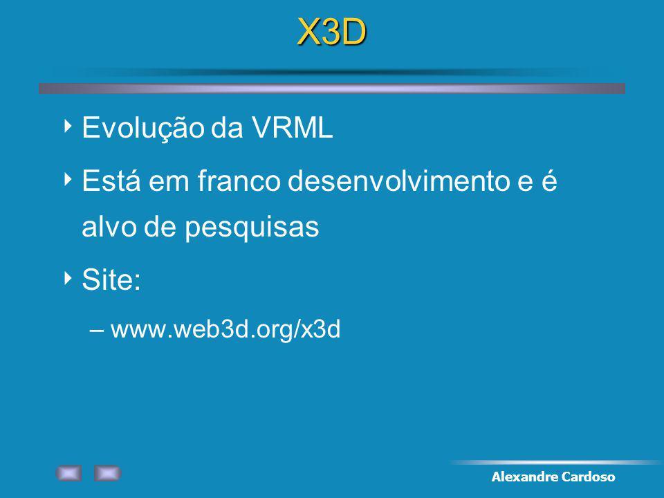 Alexandre CardosoX3D Evolução da VRML Está em franco desenvolvimento e é alvo de pesquisas Site: –www.web3d.org/x3d