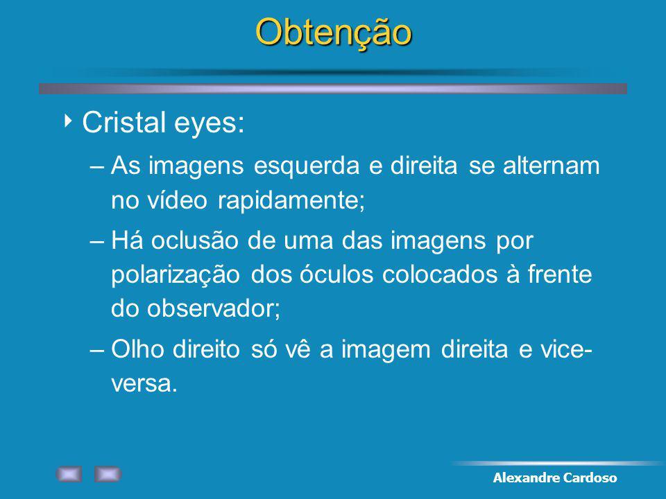 Alexandre CardosoObtenção Cristal eyes: –As imagens esquerda e direita se alternam no vídeo rapidamente; –Há oclusão de uma das imagens por polarização dos óculos colocados à frente do observador; –Olho direito só vê a imagem direita e vice- versa.