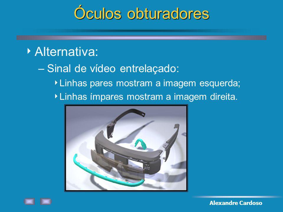 Alexandre Cardoso Alternativa: –Sinal de vídeo entrelaçado: Linhas pares mostram a imagem esquerda; Linhas ímpares mostram a imagem direita.