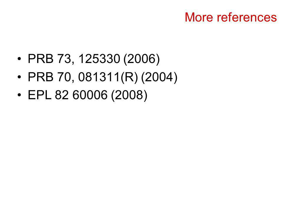 More references PRB 73, 125330 (2006) PRB 70, 081311(R) (2004) EPL 82 60006 (2008)