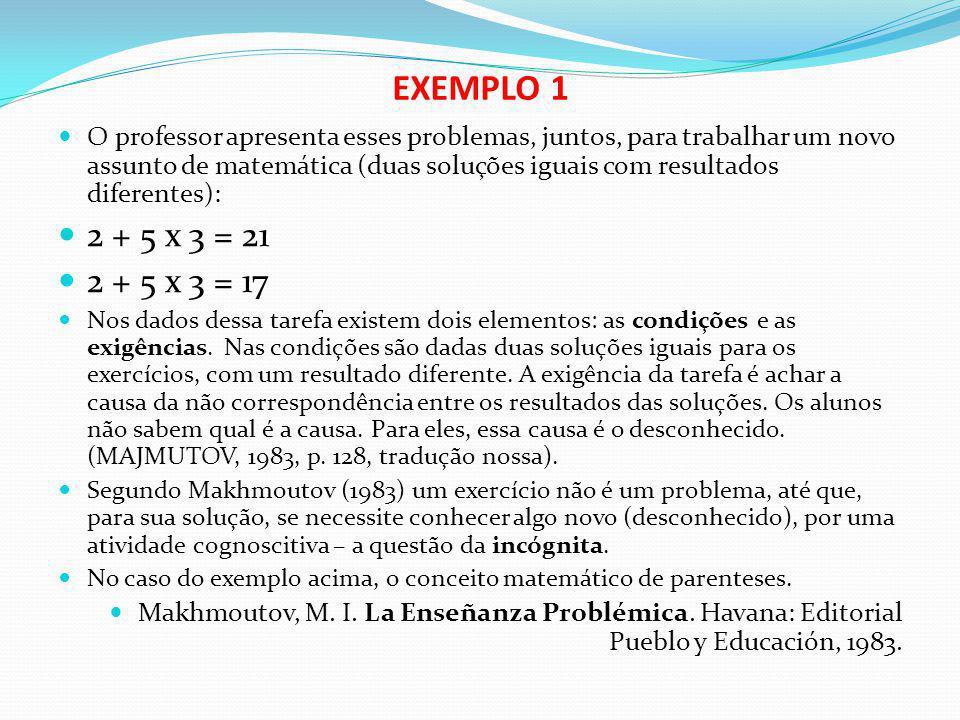 EXEMPLO 1 O professor apresenta esses problemas, juntos, para trabalhar um novo assunto de matemática (duas soluções iguais com resultados diferentes)