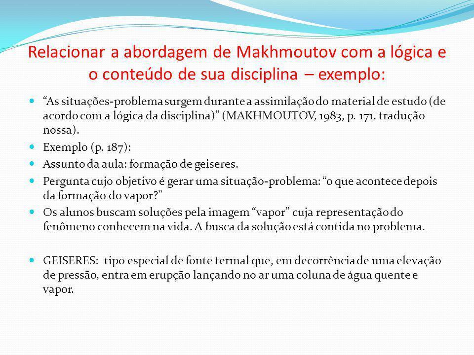 Relacionar a abordagem de Makhmoutov com a lógica e o conteúdo de sua disciplina – exemplo: As situações-problema surgem durante a assimilação do mate