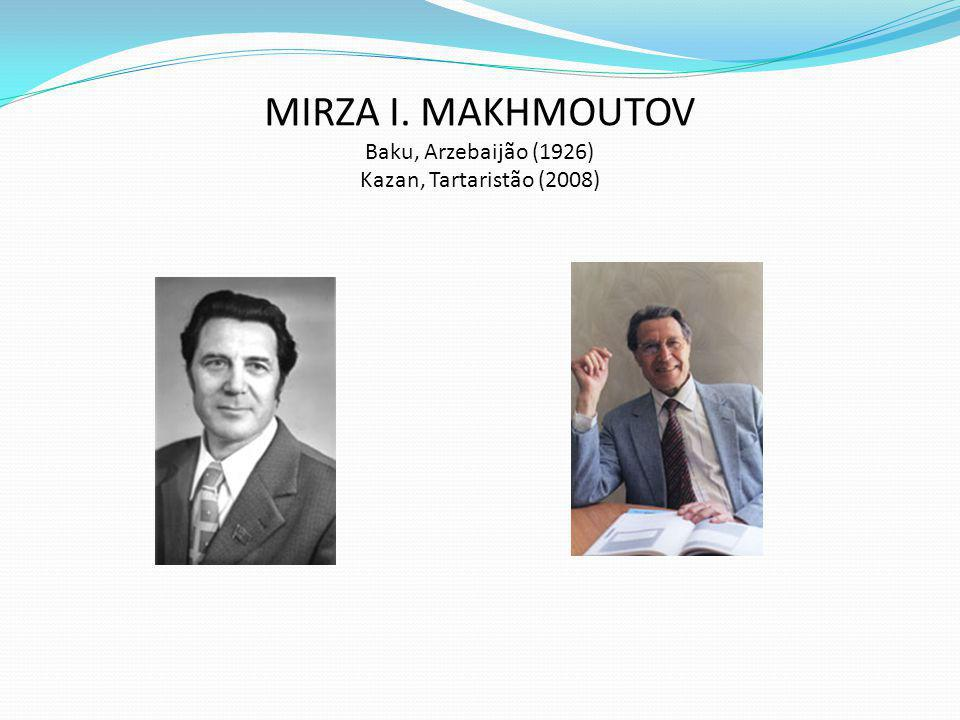 MIRZA I. MAKHMOUTOV Baku, Arzebaijão (1926) Kazan, Tartaristão (2008)