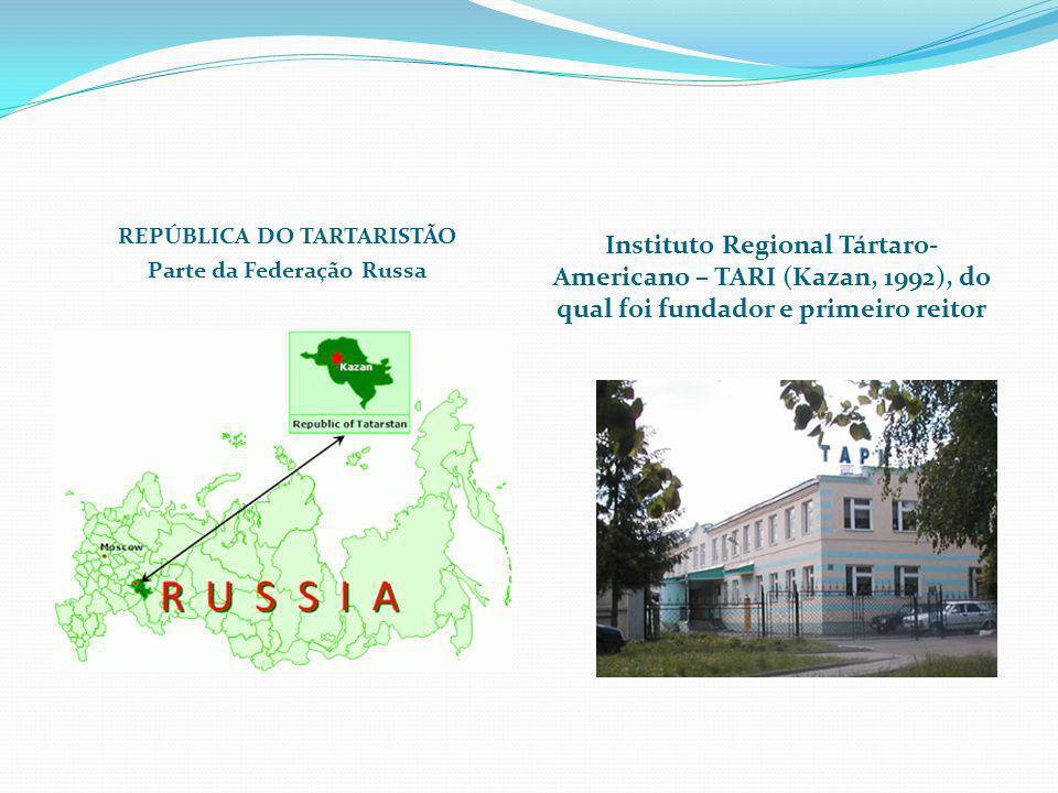 REPÚBLICA DO TARTARISTÃO Parte da Federação Russa Instituto Regional Tártaro- Americano – TARI (Kazan, 1992), do qual foi fundador e primeiro reitor