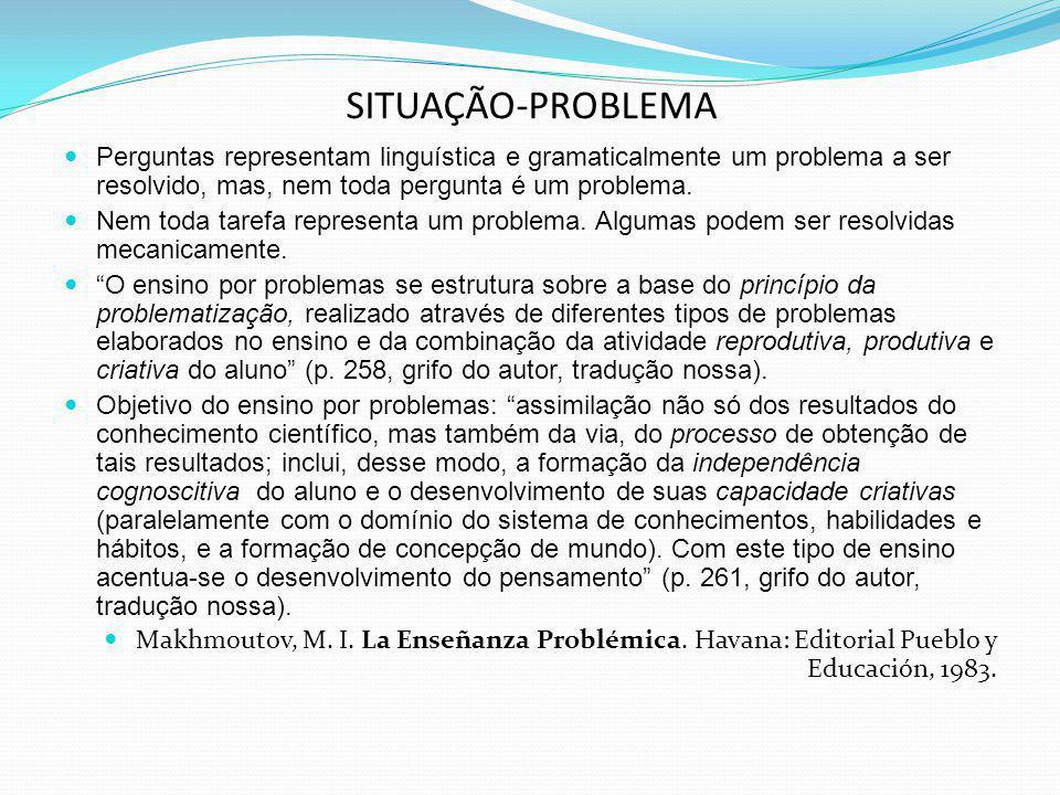 SITUAÇÃO-PROBLEMA Perguntas representam linguística e gramaticalmente um problema a ser resolvido, mas, nem toda pergunta é um problema. Nem toda tare