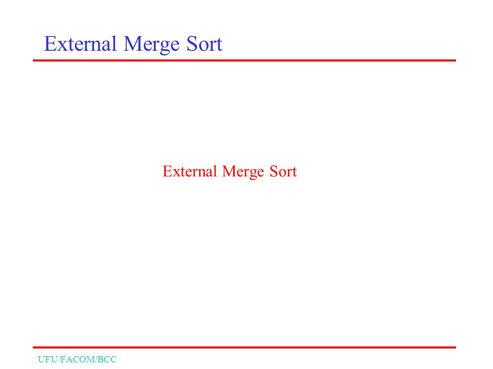 UFU/FACOM/BCC External Merge Sort