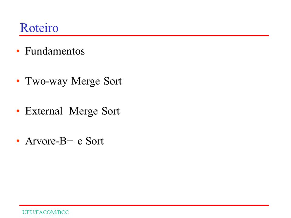 Roteiro Fundamentos Two-way Merge Sort External Merge Sort Arvore-B+ e Sort