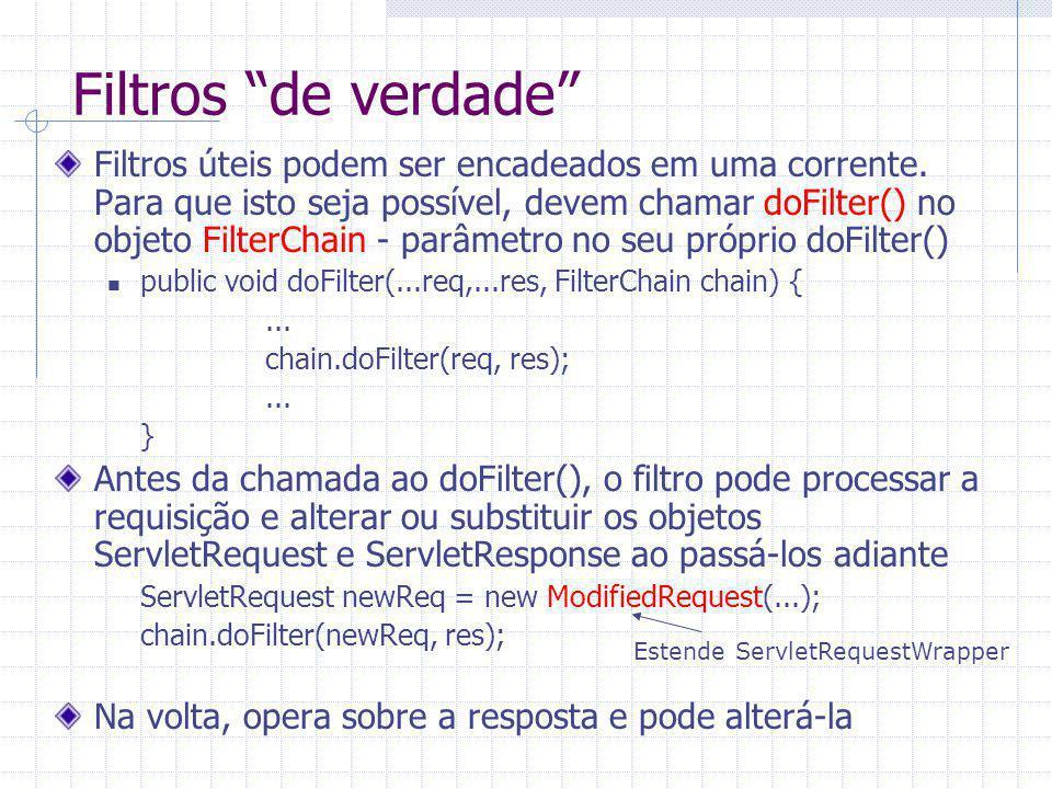 Configuração de corrente A corrente pode ser configurada com definição das instâncias de filtros e mapeamentos em ordem filtroA filtros.FilterA filtroB filtros.FilterB filtroA /serv_um filtroA servlet2 filtroB servlet1