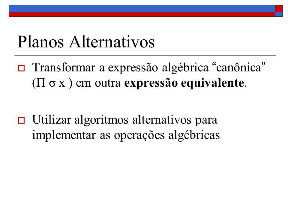 Planos Alternativos Transformar a expressão algébrica canônica (Π σ x ) em outra expressão equivalente.