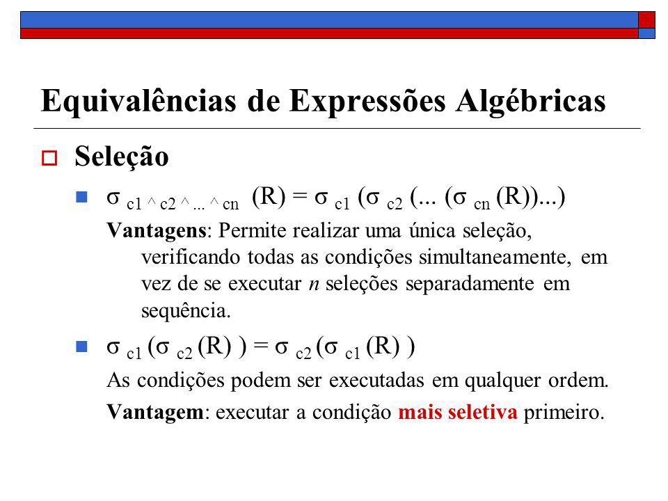 Equivalências de Expressões Algébricas Projeção Π X1 (R) = Π X1 (Π X2 (...